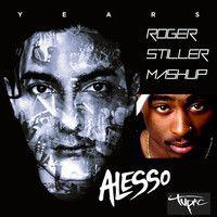 Alesso VS 2Pac - Years Changes (Roger Stiller Mashup) by RogerStillerDj on SoundCloud