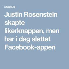 Justin Rosenstein skapte likerknappen, men har i dag slettet Facebook-appen