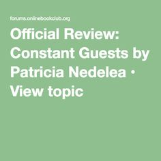 Official Review: Constant Guests by Patricia Nedelea • View topic