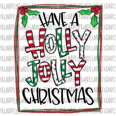Have a Holly Jolly Christmas Ready to Press Sublimation Transfer Christmas Towels, Christmas Shirts, Christmas Cards, Christmas Stocking, Christmas Decor, Christmas Quotes, A Christmas Story, All Things Christmas, Christmas Front Doors