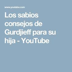 Los sabios consejos de Gurdjieff para su hija - YouTube