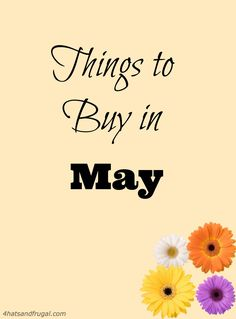 Looking for the best deals for this month? Here are 7 things to buy in May to save big.