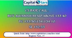 CS BASE CALL : BUY ALUMINIUM SEP ABOVE 133.40  TG 133.90/134/134.10  SL 132.55 Quick Trial- http://www.capitalstars.com/free-trial Register Now...!!!
