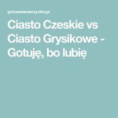 Ciasto Czeskie vs Ciasto Grysikowe - Gotuję, bo lubię
