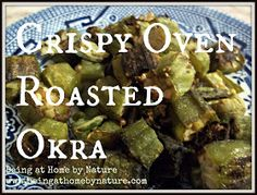 Crispy Oven Roasted Okra: 14 oz bag frozen okra, 2 T. EVO, T. cumin, 2 t. garlic powder, 1/4 t. chili powder, sea salt. DO: heat to 450. Toss okra with EVO to coat. Add spices and toss to cover. Season to taste. Spread okra in a single layer baking sheet. Roast for about 30 - 40 minutes or until brown and crispy, turning occasionally. Sprinkle with sea salt to taste and serve.