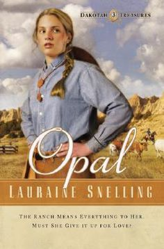 Opal (Dakotah Treasures #3)  By: Lauraine Snelling Looking forward to reading this. All Snelling's books are AWESOME!