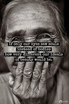 i wish everyone was accepted for how beautiful they are on the inside, not what they look like on the outside.