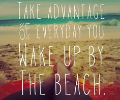Take advantage of every day you wake up by the beach.