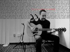 Love is not a whisper or a weakness LoVE is strong Mercy-Dave Matthews band Loving this song right now<3