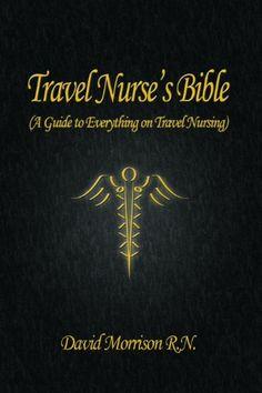 Travel Nurse's Bible ( a Guide to Everything on Travel Nursing ), http://www.amazon.com/dp/0578008149/ref=cm_sw_r_pi_awdl_UrTHsb1E0MH6Y