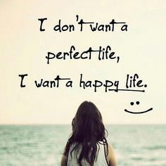 I dont want a perfect life, I want a happy life life quotes quotes quote life happiness inspirational quotes happy life life quotes and sayings life image quotes Great Quotes, Quotes To Live By, Me Quotes, Motivational Quotes, Inspirational Quotes, Give Up Quotes, Cliche Quotes, Status Quotes, Quotes Images
