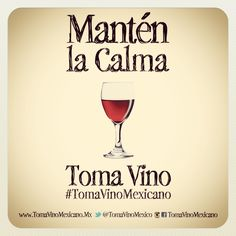 Mantén la Calma, Toma Vino.
