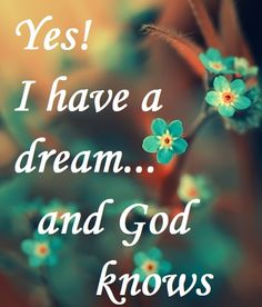 Yes! I have a dream...and God know