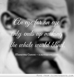 An eye for an eye only ends up making the whole world blind. #inspirational #quotes #inspire #love