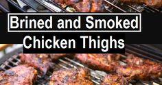 Brined and Smoked Chicken Thighs Ingrèdiènts: 5.5 lb. Bonè In & Skin On Chickèn Thighs; 1/2 a bottlè of Dry Whitè Winè; 4 cups...