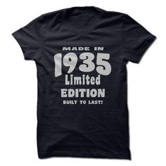 Made in 1935, Limited Edition, Built To Last! T Shirt, Hoodie, Sweatshirt