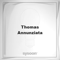 Thomas Annunziata: Page about Thomas Annunziata #member #website #sysoon #about