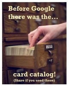 Card catalog...pre-Google, indeed.
