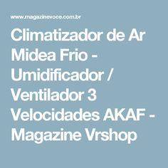 Climatizador de Ar Midea Frio - Umidificador / Ventilador 3 Velocidades AKAF - Magazine Vrshop