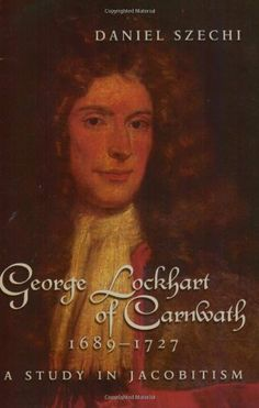 George Lockhart of Carnwath, A Study in Jacobitism University Of Manchester, Historian, Book Publishing, Ancestry, Great Britain, Acting, Mona Lisa, Study, Artwork