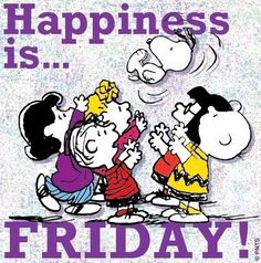 Happiness is Friday quotes quote charlie brown friday peanuts days of the week snoopy. linus