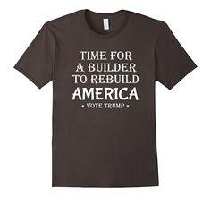 Men's Time For A Builder To Rebuild America Vote Trump T Shirt 2XL Asphalt