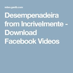 Desempenadeira from Incrivelmente - Download Facebook Videos