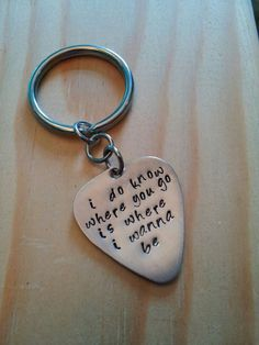 Where you go is ALWAYS where I wanna be!! https://www.etsy.com/listing/183866274/hand-stamped-keychain-personalized