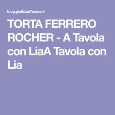 TORTA FERRERO ROCHER - A Tavola con LiaA Tavola con Lia