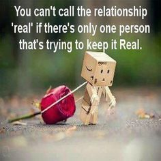 "You can't call the relationship ""REAL"" if there'e only one person that's trying to keep it real."