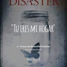 """Tu eres mi hogar"" - de Frases de Beautiful Disaster (en Wattpad) https://www.wattpad.com/176922954?utm_source=ios&utm_medium=pinterest&utm_content=share_quote&wp_page=quote&wp_uname=Verified_Fangirl_6&wp_originator=8l1Pw5Zwv4YzWCok4ZzHa%2BLBbGIAguwMYTsKjVudbjp9gGL3bLZ97B%2BVlMCVuDG%2BbaxPJsapvhwEC0zzXkzzzI8KNU8ppVJeBYt1bOXsa8xaiTFbFtG086Hl7mIeNv3A #quote #wattpad"