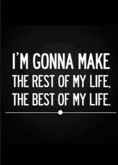 I'M GONNA #MAKE THE #REST OF MY #LIFE, THE #BEST OF MY #LIFE | BE SURE TO LIKE FOLLOW SHARE us @ twitter @livegreatquotes..http://Livegreatquotes.com, #TWITTER https://twitter.com/livegreatquotes  #FACEBOOK https://Facebook.com/livegreatquotes #PINTEREST http://pinterest.com/livegreatquotes/ #TUMBLR http://livegreatquotes.tumblr.com/  #life  #Livegreatquotes  #Inspirational #Motivational #Love  #Happiness  #Great  #Success  #Powerful #Awesome  #Thebest