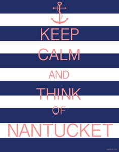 "Think Nantucket. I don't usually go for this ""fad"" of ""keep calm."", but this one actually could calm me down. Nantucket was a happy place for me. I knew it would be. Nantucket Style, Nantucket Island, Nantucket Wedding, Coastal Style, Keep Calm Posters, Keep Calm Quotes, Keep Calm Signs, Summer Poster, Win A Trip"