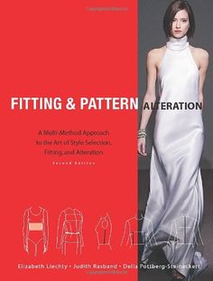 Fitting and Pattern Alteration: A Multi-Method Approach to the Art of Style Selection, Fitting, and Alteration: Elizabeth L. Liechty, Della N. Pottberg-Steineckert, Judith A. Rasband: 9781563677830: Amazon.com: Books