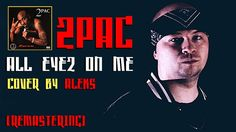 2Pac (Tupac) - All Eyez On Me (Cover by ALEKS) [Кавер, перевод] [NEW 2017]