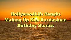 HollywoodLife Caught Making Up Kim Kardashian Birthday Stories - https://twitter.com/pdoors/status/815640896012066816