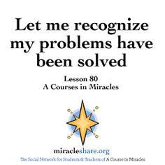 Lesson 80 Let me recognize my problems have been solved #ACIM #ACourseinMiracles http://miracleshare.org