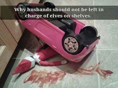 Why husbands shouldn't be left in charge of elf on the shelf.
