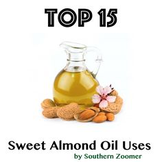 Top 15 Sweet Almond Oil Uses - from the blog at southernzoomer.com - Read about this fantastic carrier oil and skin oil!