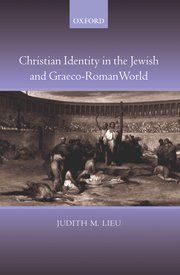 Christian Identity in the Jewish and Graeco-Roman World - Judith M. Lieu - Oxford University Press