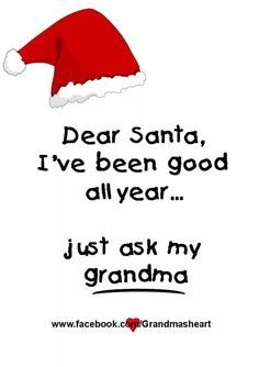 Dear Santa, I've been good all year. just ask my Grandma Cute Quotes, Best Quotes, Funny Quotes, Qoutes, Christmas Quotes, Christmas Love, Christmas Decor, Quotes About Grandchildren, Mimi Love