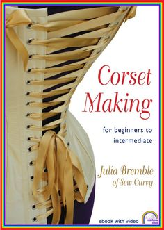 Win a copy of the fab Corset Making by Julia Bremble of Sew Curvy Corsets