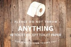 Bathroom sign for homes with septic systems: Please do not throw anything in toilet except toilet paper. Our septic system thanks you!