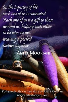 "Weaving a perfect picture together. Anita Moorjani ~ On page December 24 in A YEAR OF LIVING CONSCIOUSLY, Gay Hendricks reminds us that we ""are a part of a magical tapestry that is woven of the universe and its inhabitants. Anita Moorjani, Image Positive, Great Quotes, Inspirational Quotes, Cogito Ergo Sum, Human Kindness, Quotes About Moving On, Faith In Humanity, True Stories"