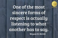 One of the most sincere forms of respect is actually listening to what another has to say.  -Bryant H. McGill       #UAMP #respect #quoteofthenight #listen #bryanthmcgill