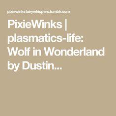PixieWinks | plasmatics-life: Wolf in Wonderland by Dustin...