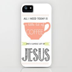 Coffee & Jesus iPhone & iPod Case.  Free shipping using this link: http://society6.com/CassandraHope?promo=693428