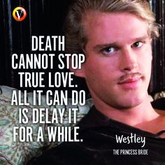 """Westley (Cary Elwes) in The Princess Bride: """"Death cannot stop true love. All it can do is delay it for a while."""" #quote #moviequote #superguide"""