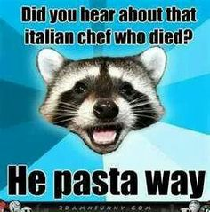 My favorite Italian joke (ha ha) yes I like corny jokes and puns. Fun stuff nothing mean, nasty or hateful TY  ~Imelda