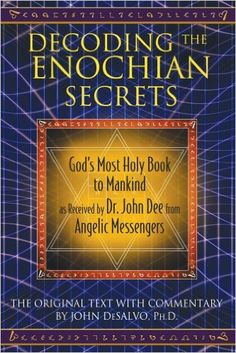 Amazon.com: Decoding the Enochian Secrets: God's Most Holy Book to Mankind as Received by Dr. John Dee from Angelic Messengers (5052669615632): John DeSalvo Ph.D.: Books
